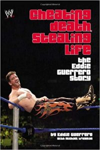 Cheating Death Stealing Life The Eddie Guerrero Story
