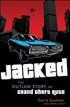 Jacked The Outlaw Story of Grand Theft Auto